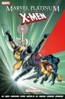 Marvel Platinum: The Definitive X-Men Reloaded, Paperback Book