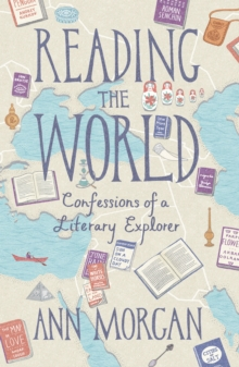 Reading the World : Confessions of a Literary Explorer, Hardback Book