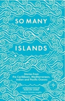 So Many Islands : Stories from the Caribbean, Mediterranean, Indian and Pacific Oceans, Paperback Book