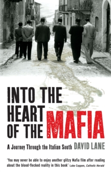 Into the Heart of the Mafia : A Journey Through the Italian South, Paperback Book