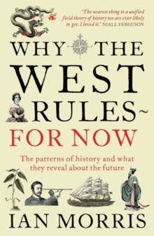 Why The West Rules - For Now : The Patterns of History and what they reveal about the Future, Paperback / softback Book