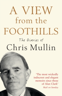 A View From The Foothills : The Diaries of Chris Mullin, Paperback / softback Book