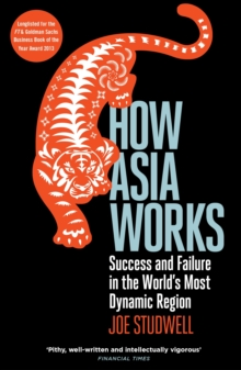 How Asia Works : Success and Failure in the World's Most Dynamic Region, Paperback Book