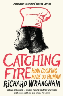 Catching Fire : How Cooking Made Us Human, Paperback Book