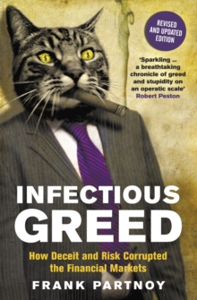 Infectious Greed : How Deceit and Risk Corrupted the Financial Markets, Paperback Book