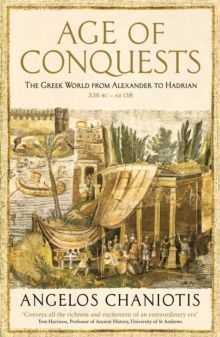 Age of Conquests : The Greek World from Alexander to Hadrian (336 BC - AD 138), Paperback / softback Book