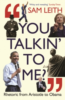 You Talkin' To Me? : Rhetoric from Aristotle to Obama, Paperback / softback Book
