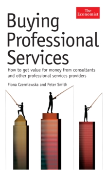 The Economist: Buying Professional Services : How to get value for money from consultants and other professional services providers, Hardback Book