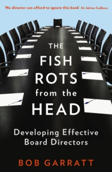 The Fish Rots From The Head : The Crisis in our Boardrooms: Developing the Crucial Skills of the Competent Director, Paperback / softback Book