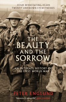 The Beauty and the Sorrow : An Intimate History of the First World War, Paperback Book