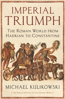 Imperial Triumph : The Roman World from Hadrian to Constantine, Hardback Book