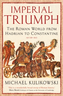 Imperial Triumph : The Roman World from Hadrian to Constantine, Paperback Book