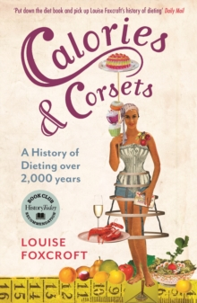 Calories and Corsets : A History of Dieting Over Two Thousand Years, Paperback Book