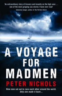 A Voyage For Madmen : Nine men set out to race each other around the world. Only one made it back ..., Paperback / softback Book