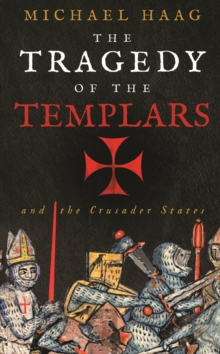 The Tragedy of the Templars : The Rise and Fall of the Crusader States, Paperback / softback Book