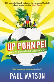 Up Pohnpei : Leading the ultimate football underdogs to glory, Paperback / softback Book