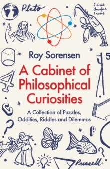 A Cabinet of Philosophical Curiosities : A Collection of Puzzles, Oddities, Riddles and Dilemmas, Paperback Book