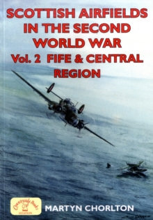 Scottish Airfields in the Second World War : Fife and Central Region v. 2, Paperback Book