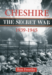 Cheshire: The Secret War 1939-1945, Paperback / softback Book