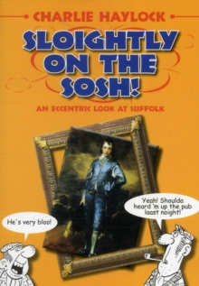 Sloightly on the Sosh! : An Eccentric Look at Suffolk, Paperback / softback Book