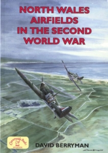 North Wales Airfields  in the Second World War, Paperback Book