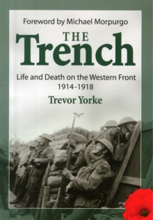 The Trench : Life and Death on the Western Front 1914 - 1918, Paperback Book