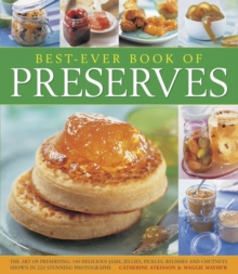 Best-Ever Book of Preserves : The Art of Preserving: 140 Delicious Jams, Jellies, Pickles, Relishes and Chutneys Shown in 220 Stunning Photographs, Paperback Book