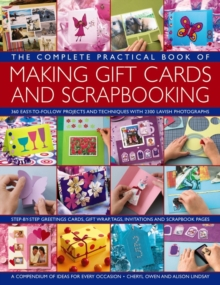 The Complete Practical Book of Making Giftcards and Scrapbooking : 360 Easy-to-Follow Projects and Techniques with 2300 Lavish Photographs, a Compendium of Ideas for Every Occasion, Paperback Book