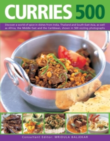 Curries 500 : Discover a World of Spice in Dishes from India, Thailand and South-East Asia, as Well as Africa, the Middle East and the Caribbean, Shown in 500 Sizzling Photographs, Paperback / softback Book