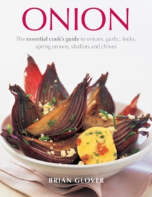 Onion : The Essential Cook's Guide to Onions, Garlic, Leeks, Spring Onions, Shallots and Chives, Hardback Book