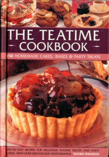 The Teatime Cookbook : 150 Homemade Cakes, Bakes & Party Treats, Hardback Book