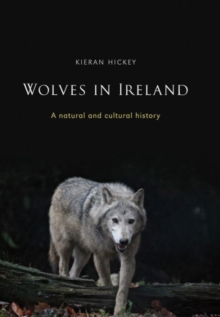 Wolves in Ireland : A Natural and Cultural History, Paperback Book
