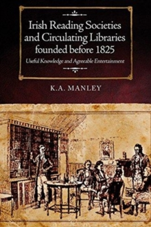 Irish Reading Societies and Circulating Libraries founded before 1825 : Useful knowledge and agreeable entertainment, Hardback Book