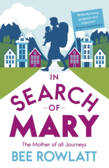 In Search of Mary : The Mother of All Journeys, Paperback Book