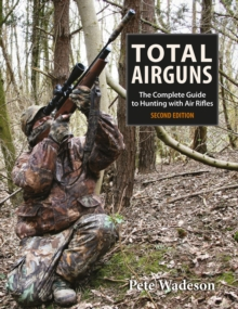 Total Airguns : The Complete Guide to Hunting with Air Rifles, Hardback Book