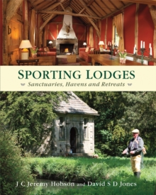 Sporting Lodges : Sanctuaries, Havens and Retreats, Hardback Book
