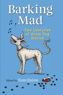 Barking Mad : Two Centuries of Great Dog Stories, Hardback Book