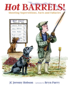 Hot Barrels! : Shooting Superstition, Facts and Fallacies, Hardback Book