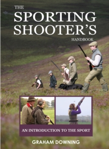 The Sporting Shooter's Handbook : An Introduction to the Sport, Hardback Book