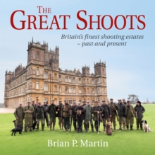 The Great Shoots : Britain's finest shooting estates - past and present, Hardback Book