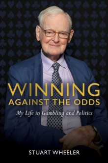 Winning Against the Odds : My Life in Gambling and Politics, Hardback Book