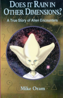 Does it Rain in Other Dimensions? : A True Story of Alien Encounters, Paperback Book
