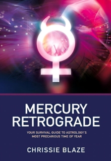 Mercury Retrograde : Your Survival Guide to Astrology's Most Precarious Time of Year, Paperback Book