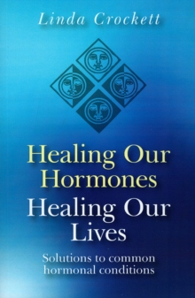 Healing Our Hormones, Healing Our Lives : Solutions to Common Hormonal Conditions, Paperback / softback Book