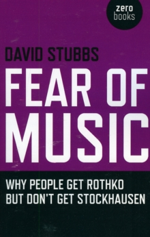 Fear of Music : Why People Get Rothko But Don't Get Stockhausen, Paperback / softback Book