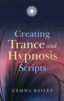 Creating Trance and Hypnosis Scripts, Paperback / softback Book