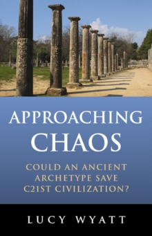 Approaching Chaos : Could an Ancient Archetype Save C21st Civilization?, Paperback Book