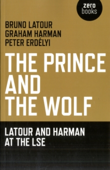 The Prince and the Wolf : Latour and Harman at the LSE, Paperback / softback Book
