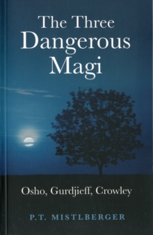 The Three Dangerous Magi : Osho, Gurdjieff, Crowley, Paperback Book