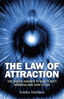 The Law of Attraction : The Soul's Answer to Why it Isn't Working and How it Can, Paperback Book